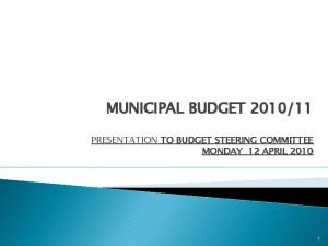 MUNICIPAL BUDGET 201011 PRESENTATION TO BUDGET STEERING COMMITTEE