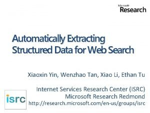 Automatically Extracting Structured Data for Web Search Xiaoxin