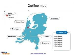 Outline map Legend Capital Major cities Groningen Amsterdam
