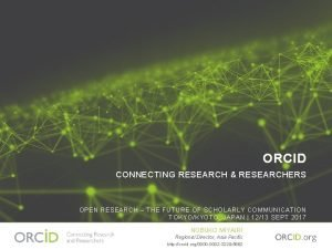 ORCID CONNECTING RESEARCH RESEARCHERS OPEN RESEARCH THE FUTURE