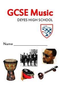GCSE Music DEYES HIGH SCHOOL Name GCSE Music