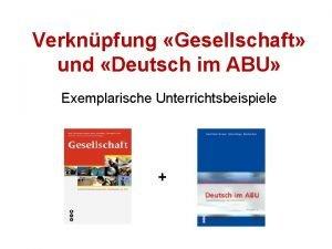 Verknpfung Gesellschaft und Deutsch im ABU Exemplarische Unterrichtsbeispiele