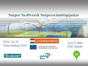Szuper Szoftverek Szuperszmtgpekre 2016 04 01 Networkshop 2016