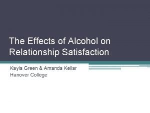 The Effects of Alcohol on Relationship Satisfaction Kayla