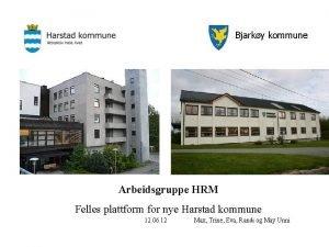 Bjarky kommune Arbeidsgruppe HRM Felles plattform for nye