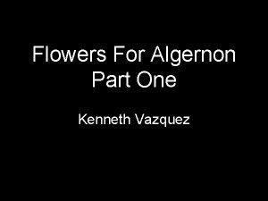 Flowers For Algernon Part One Kenneth Vazquez Voice
