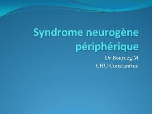 Syndrome neurogne priphrique Dr Bourezg M CHU Constantine