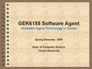 GEK 6155 Software Agent Software Agent Technology in