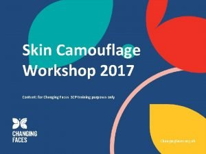 Skin Camouflage Workshop 2017 Content for Changing Faces