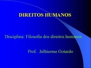 DIREITOS HUMANOS Disciplina Filosofia dos direitos humanos Prof