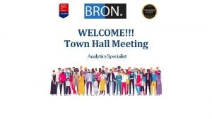WELCOME Town Hall Meeting Analytics Specialist Town Hall
