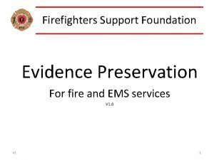 Firefighters Support Foundation Evidence Preservation For fire and