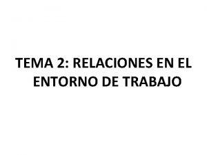 TEMA 2 RELACIONES EN EL ENTORNO DE TRABAJO