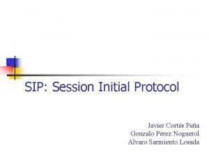 SIP Session Initial Protocol Javier Corts Pea Gonzalo