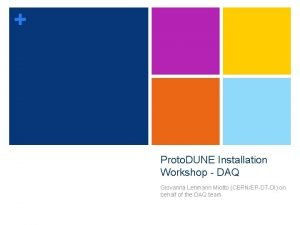 Proto DUNE Installation Workshop DAQ Giovanna Lehmann Miotto