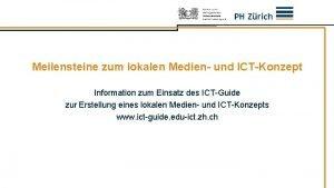 Meilensteine zum lokalen Medien und ICTKonzept Information zum