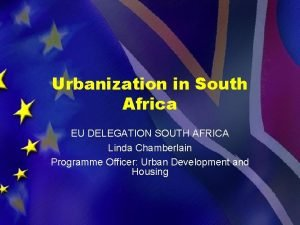 Urbanization in South Africa EU DELEGATION SOUTH AFRICA
