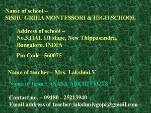 Name of school SISHU GRIHA MONTESSORI HIGH SCHOOL