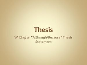 Thesis Writing an AlthoughBecause Thesis Statement What is