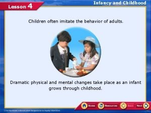 Lesson 4 Infancy and Childhood Children often imitate