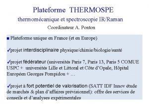 Plateforme THERMOSPE thermomcanique et spectroscopie IRRaman Coordinateur A