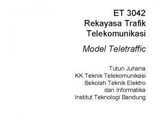 ET 3042 Rekayasa Trafik Telekomunikasi Model Teletraffic Tutun