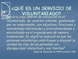 QU ES UN SERVICIO DE VOLUNTARIADO Servicio cuyo