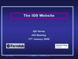 The IDS Website Ajit Kurup IDS Meeting 17