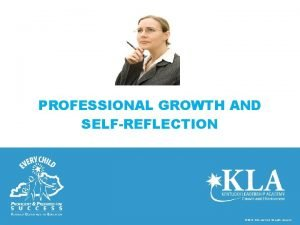 PROFESSIONAL GROWTH AND SELFREFLECTION 2014 KDE and KLA