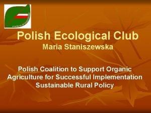 Polish Ecological Club Maria Staniszewska Polish Coalition to