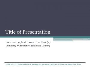 Title of Presentation First name last name of