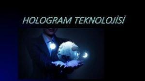 HOLOGRAM TEKNOLOJS Hologram nedir Hologram kelimesi Yunanca szcklerin