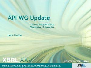 API WG Update 16 th Eurofiling Workshop Wednesday