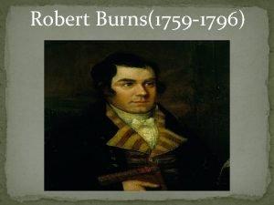 Robert Burns1759 1796 Robert Burns 25 January 1759