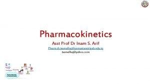 Pharmacokinetics Asst Prof Dr Inam S Arif Pharm