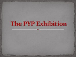 The PYP Exhibition What is Exhibition Collaborative and