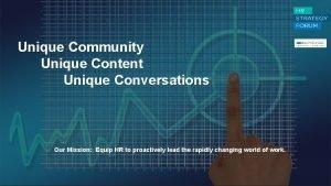 Unique Community Unique Content Unique Conversations Our Mission