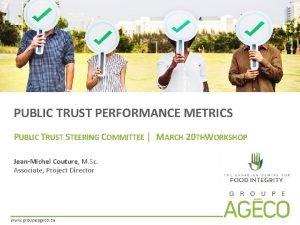 PUBLIC TRUST PERFORMANCE METRICS PUBLIC TRUST STEERING COMMITTEE