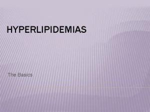 HYPERLIPIDEMIAS The Basics I DISTURBANCIES OF LIPID METABOLISM