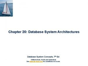 Chapter 20 Database System Architectures Database System Concepts