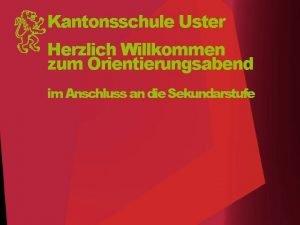 Kantonsschule Uster Herzlich Willkommen zum Orientierungsabend im Anschluss