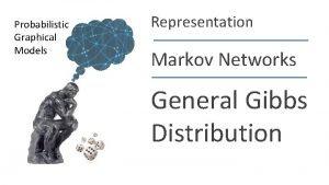 Probabilistic Graphical Models Representation Markov Networks General Gibbs