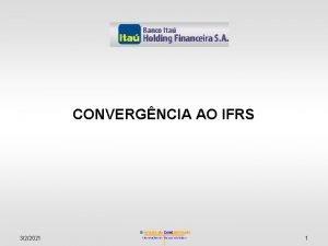 CONVERGNCIA AO IFRS 322021 1 Convergncia ao IFRS