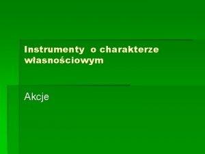 Instrumenty o charakterze wasnociowym Akcje Literatura Jajuga K