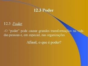 12 3 Poder O poder pode causar grandes