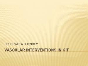 DR SHWETA SHENDEY VASCULAR INTERVENTIONS IN GIT ROLE