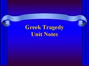 Greek Tragedy Unit Notes Tragedy A play in
