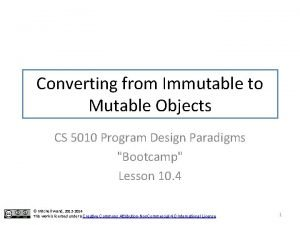 Converting from Immutable to Mutable Objects CS 5010