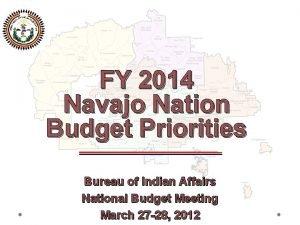 FY 2014 Navajo Nation Budget Priorities Bureau of