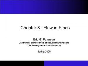 Chapter 8 Flow in Pipes Eric G Paterson